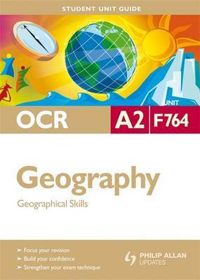 OCR A2 Geography: Geographical Skills: Unit F764