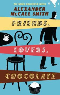 Friends, Lovers, Chocolate: An Isabel Dalhousie Novel