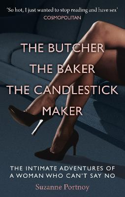 The Butcher, The Baker, The Candlestick Maker: The Intimate Adventures of a Woman Who Can't Say No
