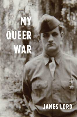 My Queer War: A powerful story of sexual awakening during the second WorldWar from the noted memorist and critic