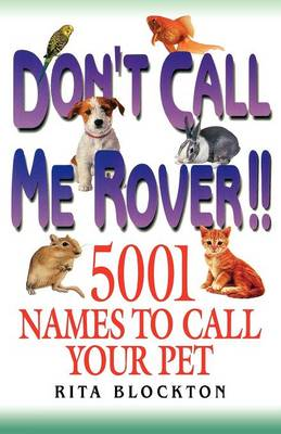 Don't Call Me Rover!! 5001 Names to Call Your Pet