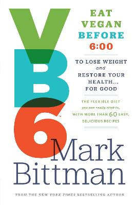 VB6: Eat Vegan Before 6:00 p.m. to Lose Weight and Restore Your Health...for Good