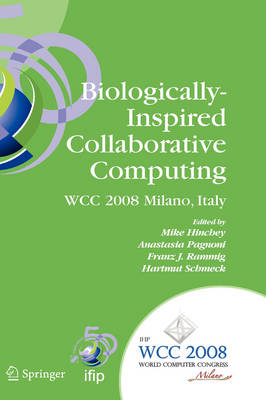 Biologically-Inspired Collaborative Computing: IFIP 20th World Computer Congress, Second IFIP TC 10 International Conference on Biologically-Inspired Collaborative Computing, September 8-9, 2008, Milano, Italy
