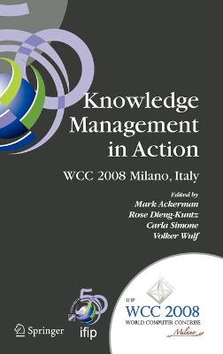 Knowledge Management in Action: IFIP 20th World Computer Congress, Conference on Knowledge Management in Action, September 7-10, 2008, Milano, Italy