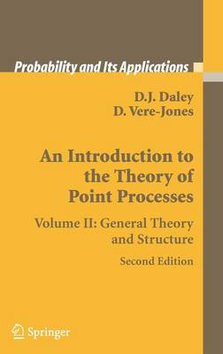 An Introduction to the Theory of Point Processes: Volume II: General Theory and Structure