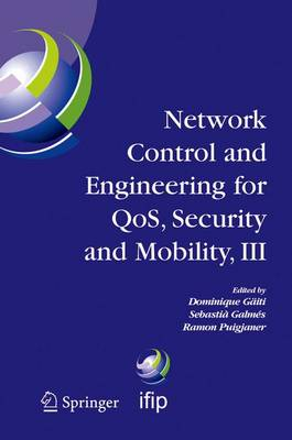 Network Control and Engineering for QOS, Security and Mobility, III: IFIP TC6 / WG6.2, 6.6, 6.7 and 6.8. Third International Conference on Network Control and Engineering for QoS, Security and Mobility, NetCon 2004 on November 2-5, 2004, Palma de Mallorca