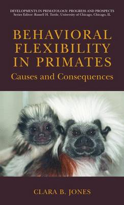 Behavioral Flexibility in Primates: Causes and Consequences