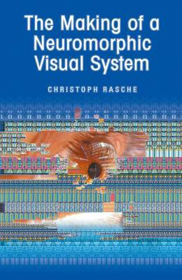 The Making of a Neuromorphic Visual System