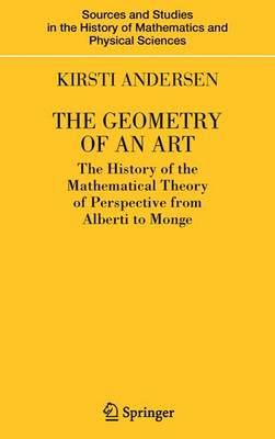 The Geometry of an Art: The History of the Mathematical Theory of Perspective from Alberti to Monge