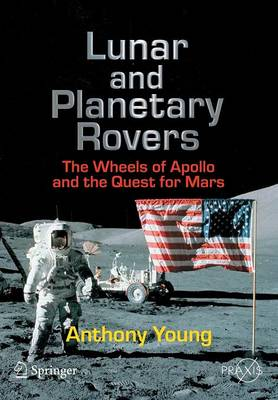 Lunar and Planetary Rovers: The Wheels of Apollo and the Quest for Mars
