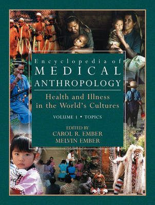 Encyclopedia of Medical Anthropology: Volume 1: Encyclopedia of Medical Anthropology Topics