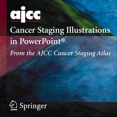 AJCC Cancer Staging Illustrations in PowerPoint: (from the AJCC Cancer Staging Atlas)