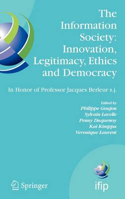 "The Information Society: Innovation, Legitimacy, Ethics and Democracy In Honor of Professor Jacques Berleur s.j.: Proceedings of the Conference ""Information Society: Governance, Ethics and Social Consequences"", University of Namur, Belgium, 22-23 May 2006"