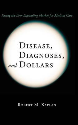 Disease, Diagnoses, and Dollars: Facing the Ever-Expanding Market for Medical Care