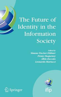 The Future of Identity in the Information Society: Proceedings of the Third IFIP WG 9.2, 9.6/11.6, 11.7/FIDIS International Summer School on the Future of Identity in the Information Society, Karlstad University, Sweden, August 4-10, 2007
