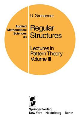Lectures in Pattern Theory: Vol 3: Regular Structures Regular Structures