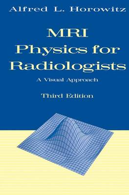 MRI Physics for Radiologists: A Visual Approach