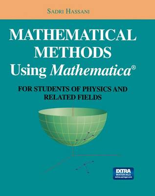 Mathematical Methods Using Mathematica (R): For Students of Physics and Related Fields