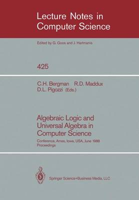 Algebraic Logic and Universal Algebra in Computer Science: Conference, Ames, Iowa, USA June 1-4, 1988 Proceedings