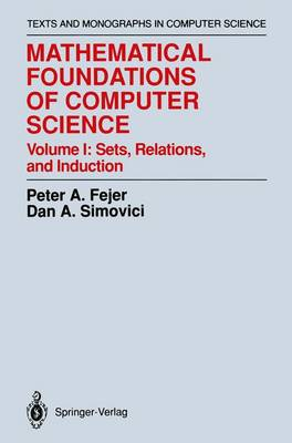 Mathematical Foundations of Computer Science: Sets, Relations, and Induction: v. 1