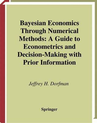 Bayesian Economics Through Numerical Methods: A Guide to Econometrics and Decision-Making with Prior Information