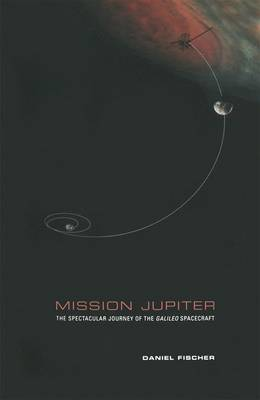 Mission Jupiter: The Spectacular Journey of the Galileo Spacecraft