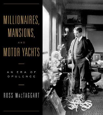 Millionaires, Mansions and Motor Yachts: An Era of Opulence