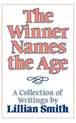 The Winner Names the Age: A Collection of Writings by Lillian Smith