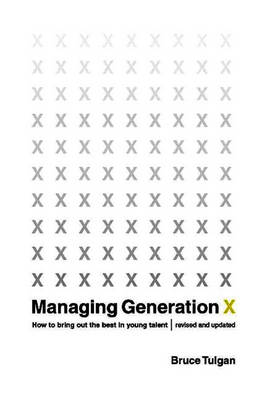Managing Generation X: How to Bring Out the Best in Young Talent