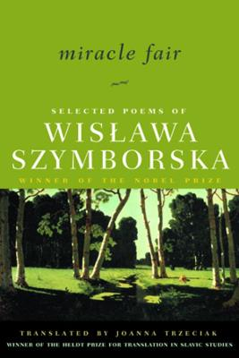Miracle Fair: Selected Poems of Wislawa Szymborska