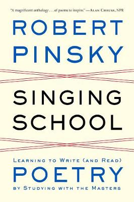 Singing School Learning to Write (and Read) Poetry By Studying with the Masters