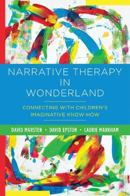 Narrative Therapy in Wonderland Connecting with Children's Imaginative Know-how
