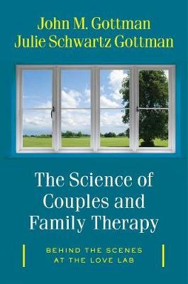 "The Science of Couples and Family Therapy: Behind the Scenes at the ""Love Lab"""