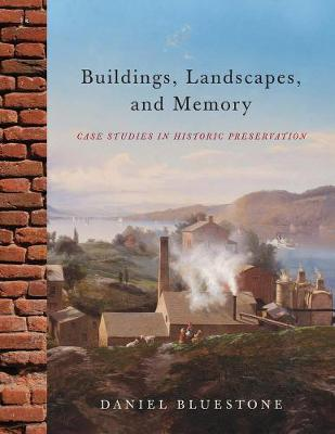 Buildings, Landscapes, and Memory: Case Studies in Historic Preservation