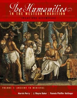 The Humanities in the Western Tradition: Ideas and Aesthetics, Volume I: Ancient to Medieval