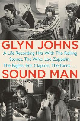 Sound Man: A Life Recording Hits with The Rolling Stones, The Who, Led Zepplin, The Eagles, Eric Clapton, The Faces...