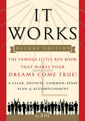 It Works - Deluxe Edition: The Famous Little Red Book That Makes Your Dreams Come True!