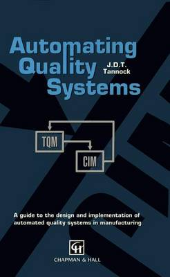 Automating Quality Systems: A Guide to the Design and Implementation of Automated Quality Systems in Manufacturing