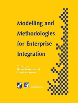Modelling and Methodologies for Enterprise Integration: Proceedings of the IFIP TC5 Working Conference on Models and Methodologies for Enterprise Integration, Queensland, Australia, November 1995