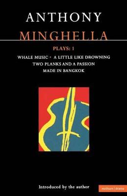 """Minghella Plays: v. 1: """"Whale Music"""", """"A Little Like Drowning"""",""""Two Planks and a Passion"""", """"Made in Bangkok"""""""