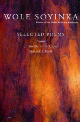 Selected Poems: A Shuttle in the Crypt, Idanre, Mandela's Earth