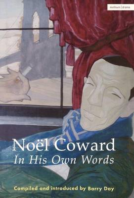 Noel Coward in His Own Words: A Life in Quotes