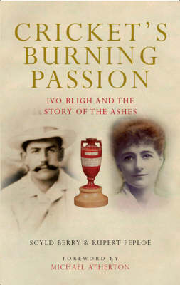 Cricket's Burning Passion: Ivo Bligh and the Story of The Ashes