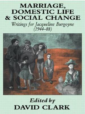 Marriage, Domestic Life and Social Change: Writings for Jacqueline Burgoyne, 1944-88