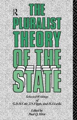 The Pluralist Theory of the State: Selected Writings of G.D.H.Cole, J.N.Figgis and H.J.Laski