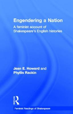 Engendering a Nation: A Feminist Account of Shakespeare's English Histories