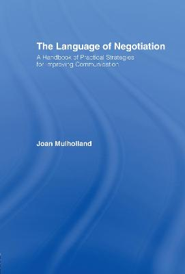 The Language of Negotiation: A Handbook of Practical Strategies for Improving Communication