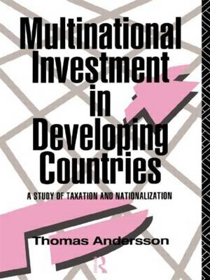 Multinational Investment in Developing Countries: A Study of Taxation and Nationalization