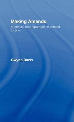 Making Amends: Mediation and Reparation in Criminal Justice