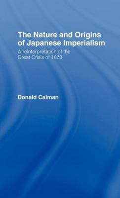 The Nature and Origins of Japanese Imperialism: A Re-interpretation of the 1873 Crisis